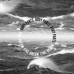 Body Part Fire Dream Album