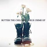 Butter The Children True Crime EP